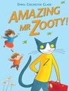 Amazing Mr Zooty! by Emma Chichester Clark