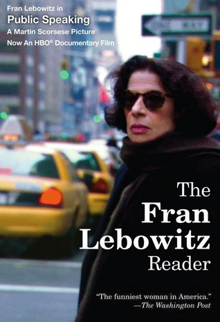 The Fran Lebowitz Reader by Fran Lebowitz