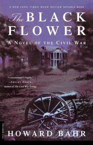 The Black Flower: A Novel of the Civil War - Howard Bahr