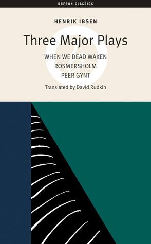 Three Major Plays: Peer Gynt/Rosmersholm/When We Dead Awaken