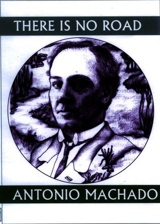 There is No Road: Proverbs by Antonio Machado