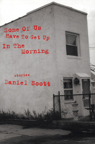 Some of Us Have to Get Up in the Morning by Daniel Scott
