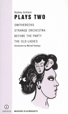 Plays Two: Smithereens/Strange Orchestra/Before the Party/the Old Ladies (Oberon Book)
