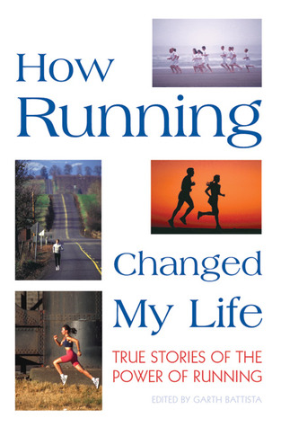 How Running Changed My Life: True Stories of the Power of Running