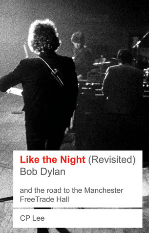 Like The Night (Revisited) : Bob Dylan and the Road to the Manchester Free Trade Hall