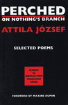 Perched on Nothing's Branch: Selected Poems of Attila Jozsef