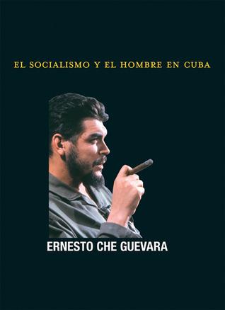 El Socialismo y el Hombre en Cuba by Ernesto Che Guevara