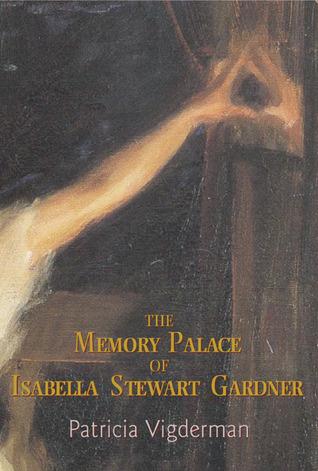 The Memory Palace of Isabella Stewart Gardner by Patricia Vigderman