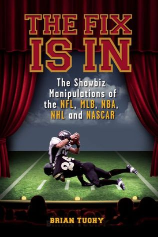 The Fix Is in: The Showbiz Manipulations of the NFL, Mlb, NBA, NHL and NASCAR