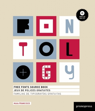 Fontology: Free Fonts Source Book/Jeux de Polices Gratuites/Familias de Tipografias Gratuitas With CDROM