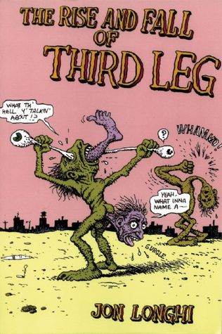 The Rise and Fall of Third Leg by Jon Longhi
