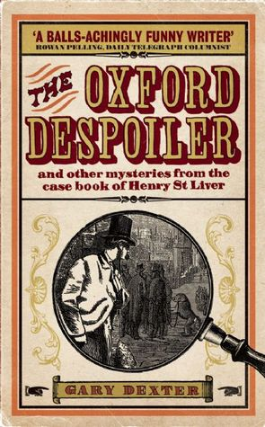 The Oxford Despoiler: And Other Mysteries from the Casebook of Henry St Liver