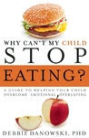 Why Can't My Child Stop Eating? by Debbie Danowski