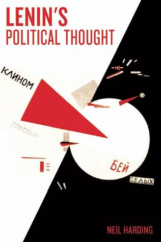 Lenin's Political Thought: Theory and Practice in the Democratic and Socialist Revolutions