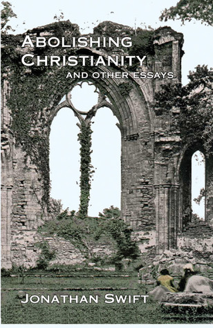 abolishing christianity and other essays by jonathan swift 1069169