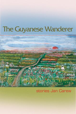 The Guyanese Wanderer: Stories