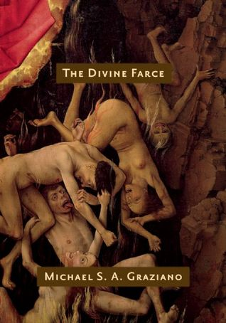 The Divine Farce by Michael S.A. Graziano