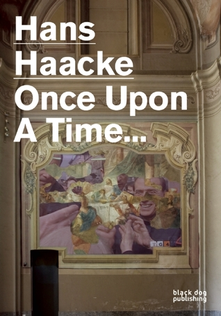 Once Upon a Time...: Hans Haacke