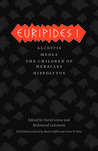 Euripides I: Alcestis, Medea, The Children of Heracles, Hippolytus