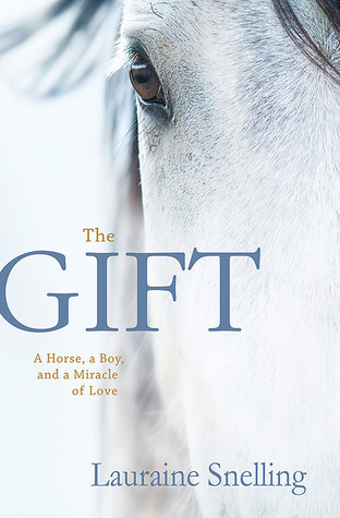 The Gift: A Horse, a Boy, and a Miracle of Love