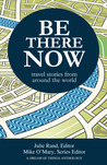 Be There Now: Travel Stories from Around the World