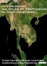 An Atlas of Trafficking in Southeast Asia: The Illegal Trade in Arms, Drugs, People, Counterfeit Goods and Resources