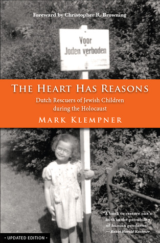 The Heart Has Reasons: Dutch Rescuers of Jewish Children During the Holocaust, Updated Edition