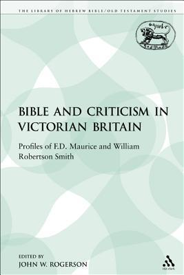 The Bible and Criticism in Victorian Britain: Profiles of F.D. Maurice and William Robertson Smith