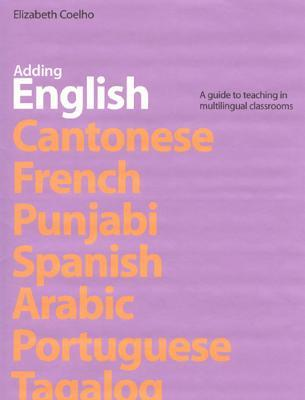 Adding English: A Guide to Teaching in Multilingual Classrooms: A Guide to Teaching in Multilingual Classrooms