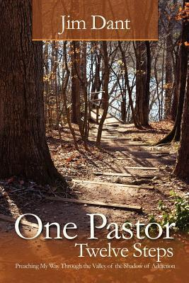 One Pastor, Twelve Steps: Preaching My Way Through the Valley of the Shadow of Addiction