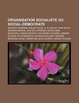 Organisation Socialiste Ou Social-Democrate: Societe Fabienne, Oscar Wilde, H. G. Wells, Tony Blair, Gordon Brown, Walter Lippmann