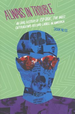 Always in Trouble: An Oral History of ESP-Disk', the Most Outrageous Record Label in America por Jason Weiss EPUB TORRENT 978-0819571595