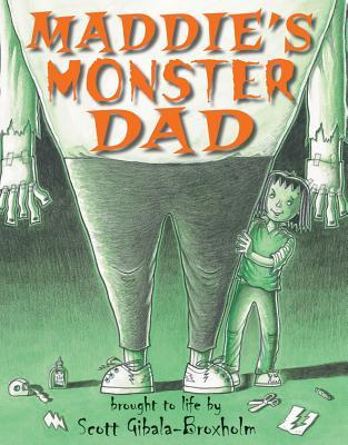 Maddie's Monster Dad by Scott Gibala-Broxholm