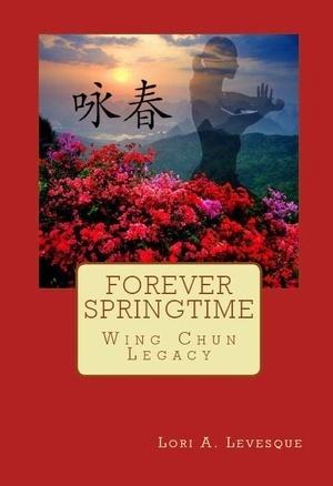 Forever Springtime: Wing Chun Legacy