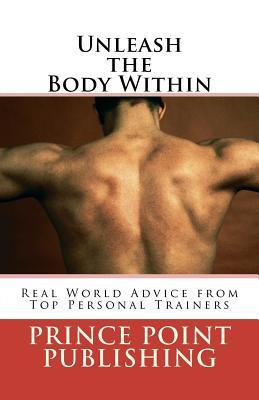 Unleash the Body Within: Real World Advice from Top Personal Trainers