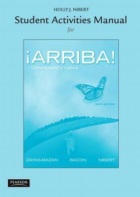Student Activities Manual for �arriba!: Comunicaci�n Y Cultura