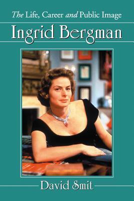 Ingrid Bergman: The Life, Career and Public Image
