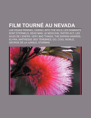 Film Tourné Au Nevada: Las Vegas Parano, In The Air, Les Diamants Sont Éternels, Dead Man, Rain Man, Le Mexicain (Film, 2001), Elvira (French Edition)