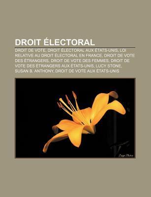 Droit Electoral: Droit de Vote, Droit Electoral Aux Etats-Unis, Loi Relative Au Droit Electoral En France, Droit de Vote Des Etrangers