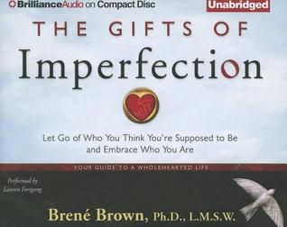 The Gifts of Imperfection: Let Go of Who You Think Youre Supposed to Be and Embrace Who You Are