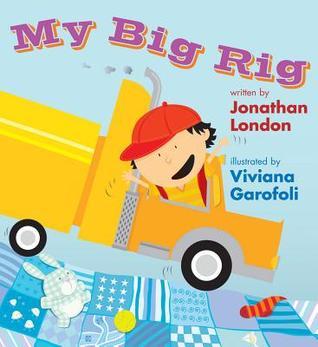My Big Rig by Jonathan London