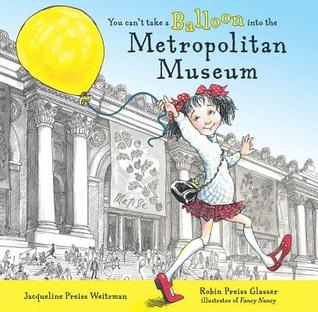 You Can't Take a Balloon into the Metropolitan Museum by Jacqueline Preiss Weitzman