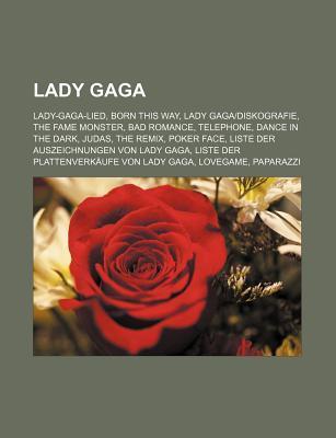 Lady Gaga: Lady-Gaga-Lied, Born This Way, Lady Gaga-Diskografie, the Fame Monster, Bad Romance, Telephone, Dance in the Dark, Judas, the Remix, Poker Face, Liste Der Auszeichnungen Von Lady Gaga, Liste Der Plattenverkaufe Von Lady Gaga, Lovegame