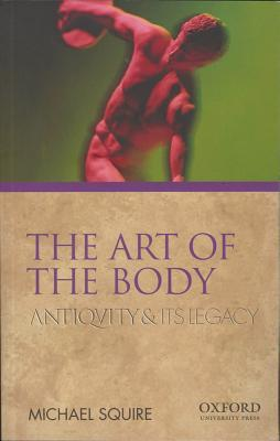 The Art of the Body: Antiquity and Its Legacy (Ancients & Moderns)