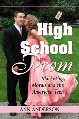 high-school-prom-marketing-morals-and-the-american-teen