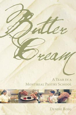 Butter Cream: A Year in a Montreal Pastry School