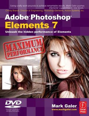 Adobe Photoshop Elements 7 Maximum Performance: Unleash the Hidden Performance of Elements [With DVD]