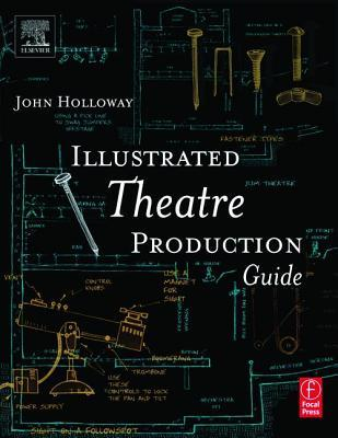Illustrated theatre production guide: john holloway: 9780240804934.
