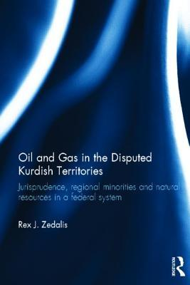 Oil and Gas in the Disputed Kurdish Territories: Jurisprudence, Regional Minorities and Natural Resources in a Federal System