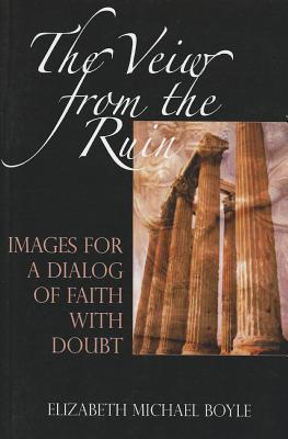 A View from the Ruin: Images for a Dialogue of Faith with Doubt